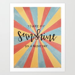 You're My Sunshine On A Rainy Day Art Print