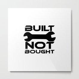 Built Not Bought Metal Print