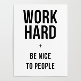 Work Hard and Be Nice to People Black White Poster Poster