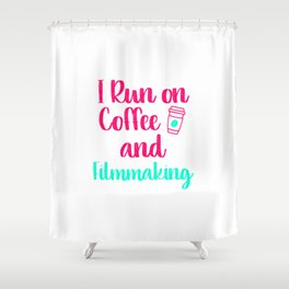 I Run on Coffee and Filmmaking Filmmaker Production Gift Shower Curtain
