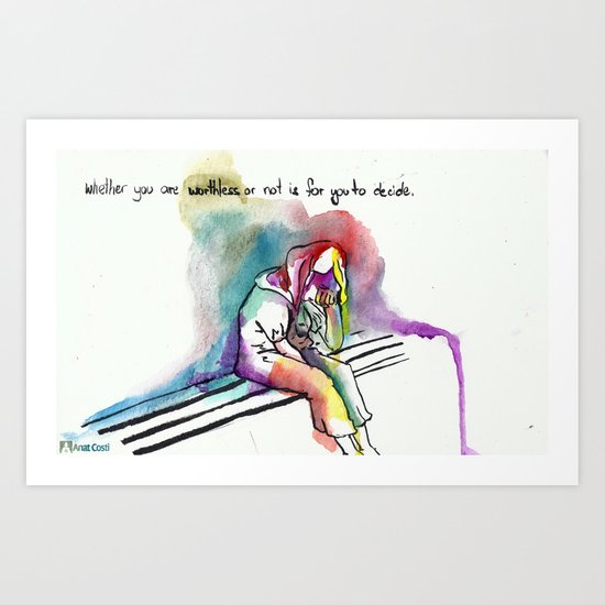 Whether you are worthless or not is for you to decide Art Print