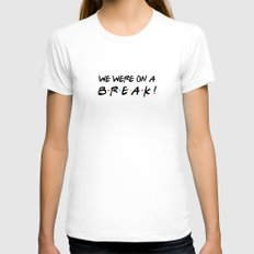 We were on a break! FRIENDS Quote White SMALL Womens Fitted Tee