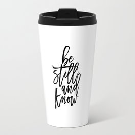 Bible Verse Be still and Know Inspirational Quote Bible Quote Home Decor Believe In God Typographic Travel Mug