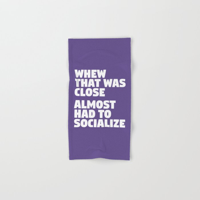 Whew That Was Close Almost Had To Socialize (Ultra Violet) Hand & Bath Towel