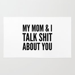 MY MOM & I TALK SHIT ABOUT YOU Rug