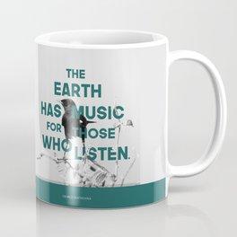 The earth has music for those who listen Coffee Mug