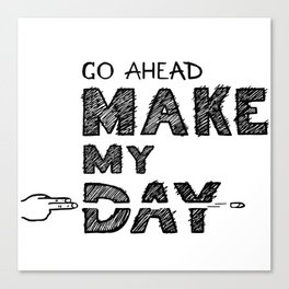 Go ahead, Make My Day - handlettering quote Black&White geek and nerds design Canvas Print