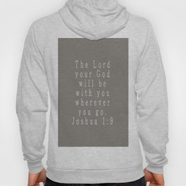 The Lord Your God Will Be With You Wherever You Go Joshua 1:9 Gray Hoody