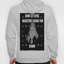 Negatives bring you down Hoody