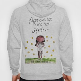 Her Serena Highness:Fear Did Not Bring Her Here Hoody