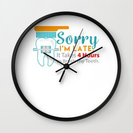 Sorry I'm Late Braces Dentist Dentistry Dental Surgeon Orthodontics Gift Wall Clock