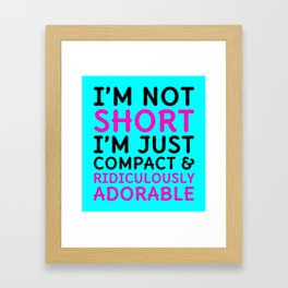 I'm Not Short I'm Just Compact & Ridiculously Adorable (Cyan) Framed Art Print