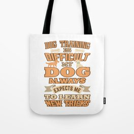 Dog Training Is Difficult New Tricks Tote Bag