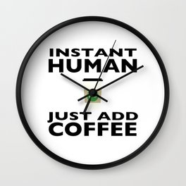 Instant Human - Just Add Coffee Wall Clock
