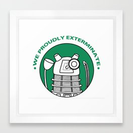 We Proudly EXTERMINATE! Framed Art Print