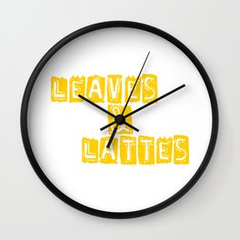 """Great Coffee T-shirt For Caffeine Lovers """"Leaves & Lattes"""" T-shirt Design Morning Person Tea Teas Wall Clock"""