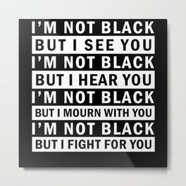 I Am Not Black But I Fight For You Metal Print