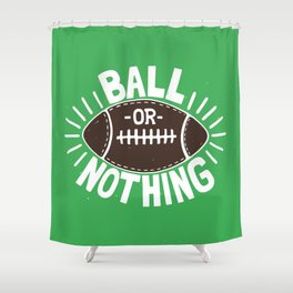 B\LL OR NOTH/NG Shower Curtain