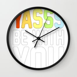 MAY THE YASSS BE WITH YOU PARODY T-SHIRT Wall Clock