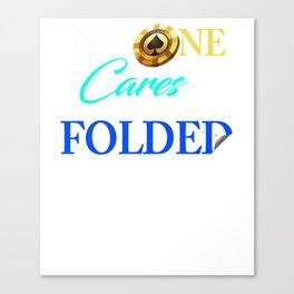 No One Cares What You Folded Poker Canvas Print