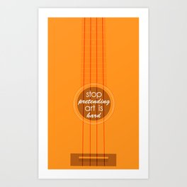 Stop pretending art is hard (orange) Art Print