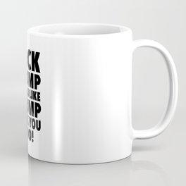FUCK TRUMP IF YOU LIKE TRUMP FUCK YOU TOO Coffee Mug