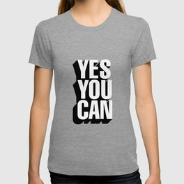 YES YOU CAN black and white motivational typography inspirational home wall bedroom decor T-shirt
