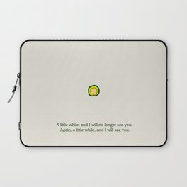 A little while, and I will no longer see you. Again, a little while, and I will see you. Laptop Sleeve