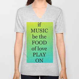 if MUSIC be the FOOD of love, PLAY ON Unisex V-Neck