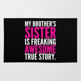 My Brother's Sister is Freaking Awesome True Story (Black - White - Pink) Rug
