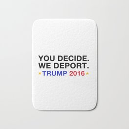 you decide.we deport. Bath Mat
