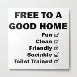 Free To A Good Home Metal Print