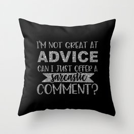 I'm Not Great At Advice Can I Just Offer A Sarcastic Comment Throw Pillow