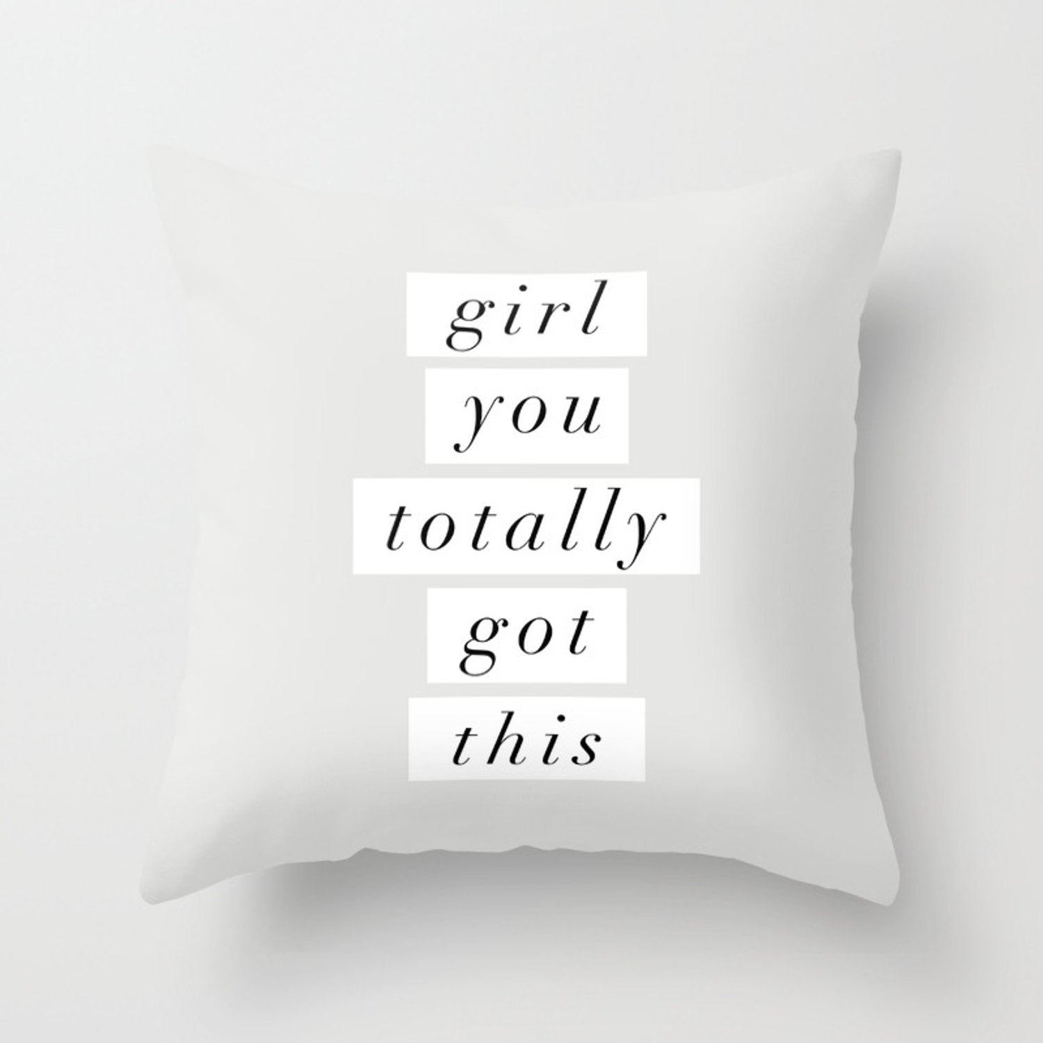 Girl You Totally Got This Black And White Inspirational Quote Typography Poster Home Wall Decor Throw Pillow By Themotivatedtype Society6