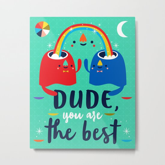 Dude, You Are The Best Metal Print