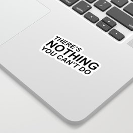 """There's Nothing You Can't Do"" 100 Days of Sunlight Quote Sticker"