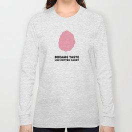 Dreams taste like cotton candy. Long Sleeve T-shirt