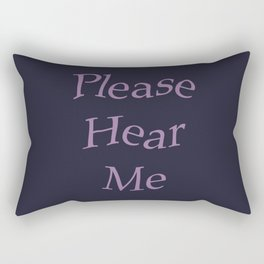 Please Hear Me Rectangular Pillow