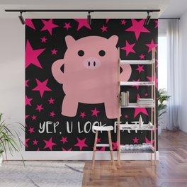 Yep, U Look Fat!   Black Wall Mural