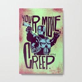 Your move, creep. // ROBOCOP Metal Print