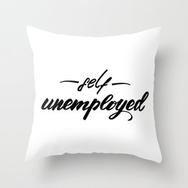 Self unemployed Lettering design Throw Pillow