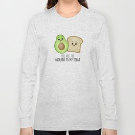 You Are The Avocado To My Toast Long Sleeve T-shirt