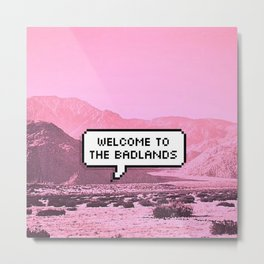 Welcome to the Badlands Metal Print