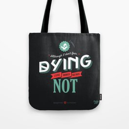 I Don't Fear Dying Tote Bag