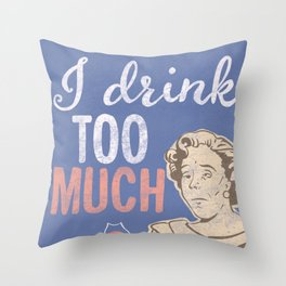 I Drink Too Much, vintage sign Throw Pillow