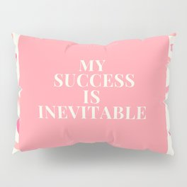 """Affirmation Quote """"My Success Is Inevitable"""" Pillow Sham"""