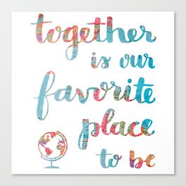 Together is our Favorite Place to Be | Calligraphy Hand Lettering Globe Travel Adventure Adoption Canvas Print