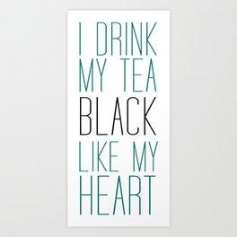 I Drink My Tea Black Like my Heart Art Print