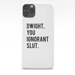 Dwight, You Ignorant Slut iPhone Case