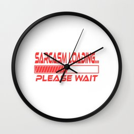 """A Nice Loading Tee For Waiting Persons Saying """"Sarcasm Loading Please Wait"""" T-shirt Design Arrogant  Wall Clock"""